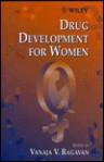 Drug Development for Women - Vanaja V. Ragavan, Judith Jones