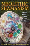 Neolithic Shamanism: Spirit Work in the Norse Tradition - Raven Kaldera, Galina Krasskova
