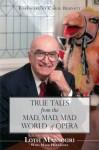True Tales from the Mad, Mad, Mad World of Opera - Lotfi Mansouri, Carol Burnett, Mark Hernandez