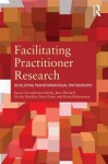 Facilitating Practitioner Research: Developing Transformational Partnerships - Susan Groundwater-Smith, Nicole Mockler, Jane Mitchell