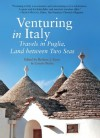 Venturing in Italy: Travels in Puglia, Land between Two Seas - Connie Burke, Barbara J. Euser