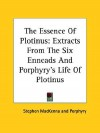 The Essence of Plotinus: Extracts from the Six Enneads and Porphyry's Life of Plotinus - Plotinus, Porphyry, Stephen MacKenna