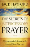 Secrets of Intercessory Prayer, The: Unleashing God's Power in the Lives of Those You Love - Jack Hayford, Darlene Zschech