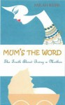 Mum's the Word: The Truth about Motherhood - Sarah Webb