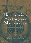 Rosicrucian History And Mysteries - Christian Rebisse, Richard Majka