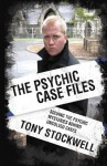 The Psychic Case Files: Solving the Psychic Mysteries Behind Unsolved Cases - Tony Stockwell