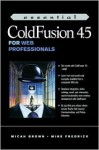 Essential Coldfusion 4.5 for Web Professionals - Micah Brown, Mike Fredrick