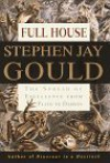 Full House: The Spread of Excellence from Plato to Darwin - Stephen Jay Gould