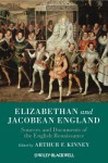 Elizabethan and Jacobean England: Sources and Documents of the English Renaissance - Arthur F. Kinney