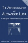 Autobiography of Alexander Luria: A Dialogue with the Making of Mind - Michael Cole, Alexander R. Luria, Karl Levitin