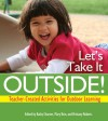 Let's Take It Outside!: Teacher-Created Activities for Outdoor Learning - Kathy Charner, Mary B. Rein, Brittany Roberts
