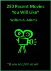 250 Recent Moview You Will Like If You See Film as Art - William Adams