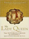 The Lady Queen: The Notorious Reign of Joanna I, Queen of Naples, Jerusalem, and Sicily - Nancy Goldstone, Josephine Bailey