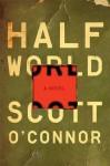 Half World: A Novel - Scott O'Connor