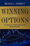 Winning with Options: The Smart Way to Manage Portfolio Risk and Maximize Profit - Michael C. Thomsett