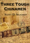 Three Tough Chinamen - Scott D. Seligman