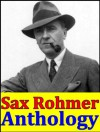 Sax Rohmer, Anthology (The Insidious Dr. Fu-Manchu, The Hand Of Fu-Manchu, The Return of Dr. Fu-Manchu, Tales of Chinatown, Brood of the Witch-Queen, The Devil Doctor, The Yellow Claw and more) - Sax Rohmer, Arthur Henry Sarsfield Ward