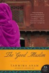 The Good Muslim: A Novel - Tahmima Anam