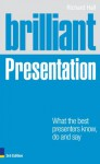 Brilliant Presentation 3e: What the best presenters know, do and say (Brilliant Business) - Richard Hall