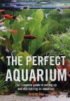The Perfect Aquarium: The Complete Guide To Setting Up And Maintaining An Aquarium - Jeremy Gay