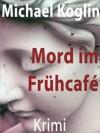 Mord im Frühcafé (German Edition) - Michael Koglin