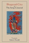 Bhagavad-Gita or the Song Celestial. Translated by Edwin Arnold - Edwin Arnold
