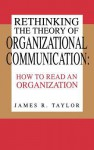 Rethinking the Theory of Organizational Communication: How to Read an Organization - James Taylor