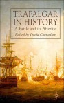 Trafalgar in History: A Battle and Its Afterlife - David Cannadine