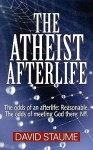 The Atheist Afterlife: The Odds of an Afterlife Reasonable. the Odds of Meeting God There Nil - David Staume