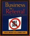 Business by Referral : A Sure-Fire Way to Generate New Business - Ivan R. Misner