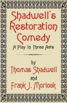 Shadwell's Restoration Comedy: A Play in Three Acts - Frank J. Morlock, Thomas Shadwell