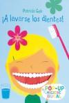 A lavarse los dientes!: El pop-up de la higiene bucal - Patricia Geis