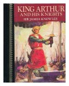 King Arthur and His Knights - James Knowles, Thomas Malory