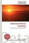 National Defence Academy - Lambert M. Surhone, Mariam T. Tennoe, Susan F. Henssonow