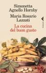 La cucina del buon gusto - Simonetta Agnello Hornby, Maria Rosario Lazzati