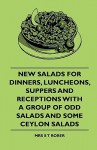 New Salads for Dinners, Luncheons, Suppers and Receptions with a Group of Odd Salads and Some Ceylon Salads - Sarah Tyson Heston Rorer