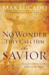 No Wonder They Call Him the Savior: Experiencing the Truth of the Cross - Max Lucado