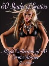 50 SHADES of EROTICA: Mega Collection of 50 Erotic Stories - Lexi Hunt