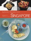 Authentic Recipes from Singapore: 63 Simple and Delicious Recipes from the Tropical Island City-State - Djoko Wibisono, Djoko Wibisono, Luca Invernizzi Tettoni