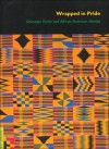Wrapped in Pride: Ghanaian Kente and African American Identity (UCLA Fowler Museum of Cultural History Textile Series) - Doran H. Ross