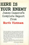 Here Is Your Enemy: James Cameron's Complete Report From North Vietnam - James Cameron