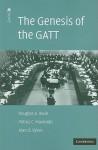 The Genesis of the GATT - Douglas A. Irwin, Petros C. Mavroidis, Alan O. Sykes