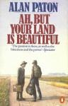 Ah, But Your Land Is Beautiful - Alan Paton