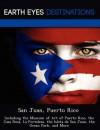 San Juan, Puerto Rico: Including the Museum of Art of Puerto Rico, the Casa Rosa, La Fortaleza, the Isleta de San Juan, the Ocean Park, and More - Sam Night