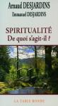 Spiritualité: De quoi s'agit-il? (Les Chemins de la Sagesse) (French Edition) - Arnaud Desjardins, Emmanuel Desjardins