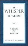 A Whisper to Some: A Book of Poetry - Stephen D. Manning
