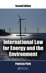 International Law for Energy and the Environment, Second Edition - Patricia Park