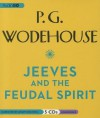 Jeeves and the Feudal Spirit: A Jeeves and Wooster Comedy - P.G. Wodehouse, Jonathan Cecil
