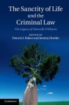 The Sanctity of Life and the Criminal Law: The Legacy of Glanville Williams - Dennis J Baker, Jeremy Horder
