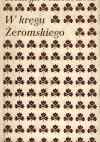 W kręgu Żeromskiego - Henryk Markiewicz